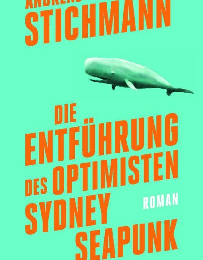 Stichmann 661x849 - Andreas Stichmann: Die Entführung des Optimisten Sydney Seapunk