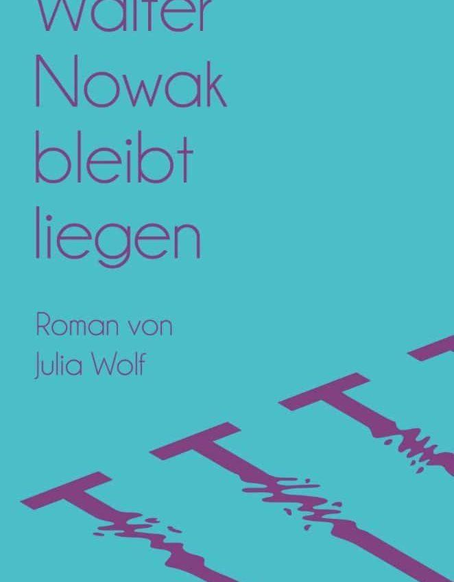 Wolf 662x849 - Julia Wolf: Walter Nowak bleibt liegen