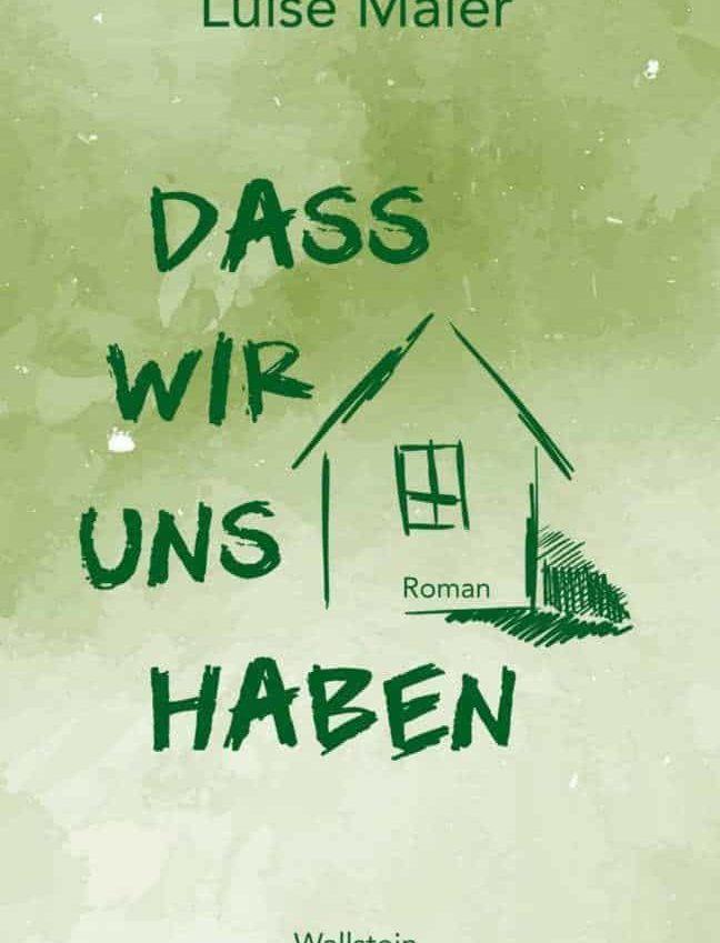 Luise Maier: Dass wir uns haben. Roman Familie
