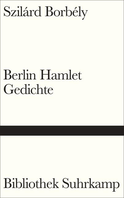 Berlin Hamlet - Gedichte - Szilárd Borbély